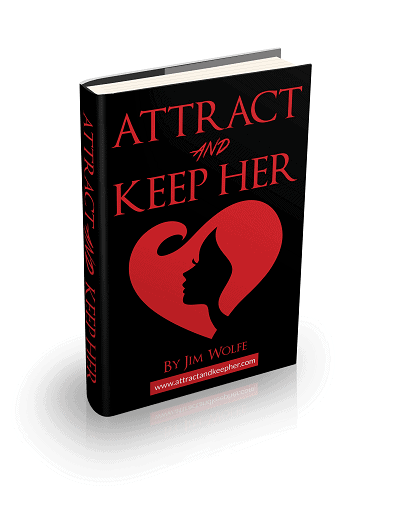 Attract And Keep Her - Jim Wolfe's System For Building Relationships